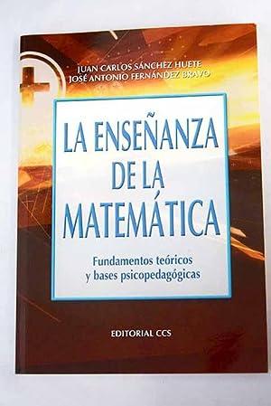 La enseñanza de la matemática: fundamentos teóricos: Sánchez Huete, Juan