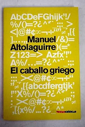 El caballo griego: reflexiones y recuerdos (1927-1958): Altolaguirre, Manuel