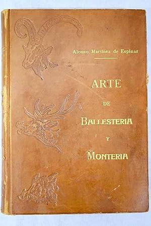 Arte de ballestería y montería: escrita con: Martínez de Espinar,