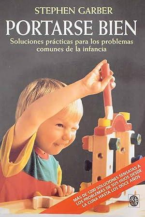 Portarse bien: soluciones prácticas para los problemas: Garber, Stephen