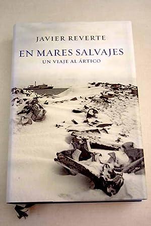 En mares salvajes: un viaje al Ártico: Reverte, Javier