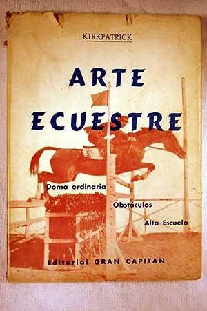 El arte ecuestre : Doma. Obstáculos. Alta-Escuela: Kirkpatrick O'Donnell, Carlos