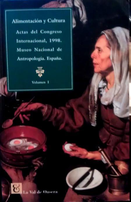 Alimentación y cultura. Actas del Congreso Internacional, 1998 - Congreso Internacional de Alimentación y Cultura (1º. 1999. Madrid) Museo Nacional de Antropología (España)