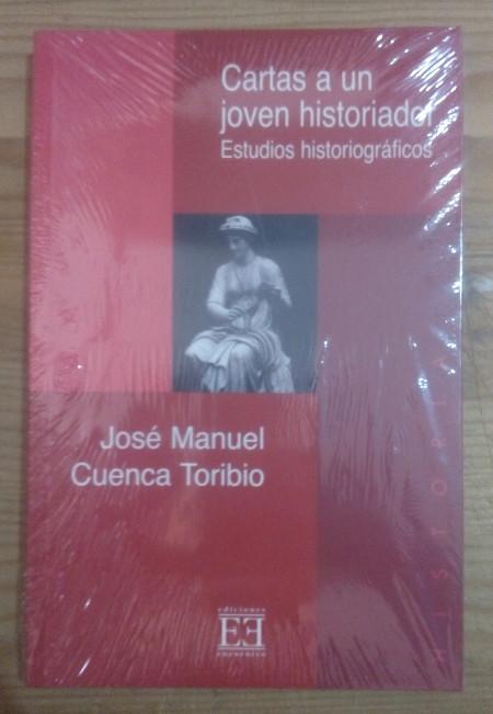 Cartas a un joven historiador. Estudios historiográficos - Cuenca Toribio, Jose Manuel
