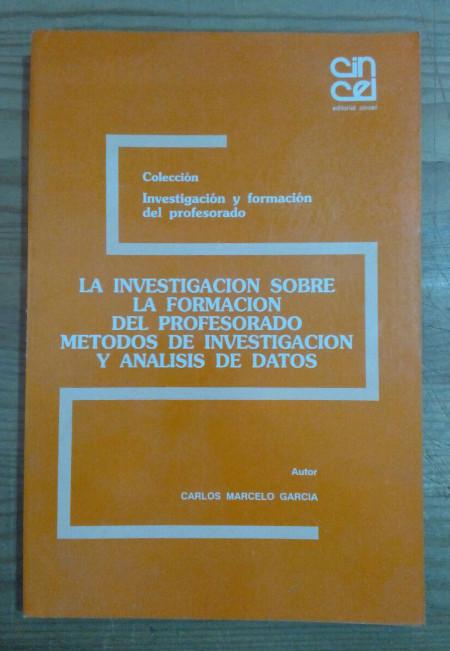 Investigación sobre la formación del profesorado. Métodos de investigación y análisis de datos - Marcelo García, Carlos
