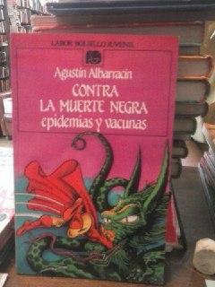 Contra la muerte negra, epidemias y vacunas: Albarracín Teulón, Agustín