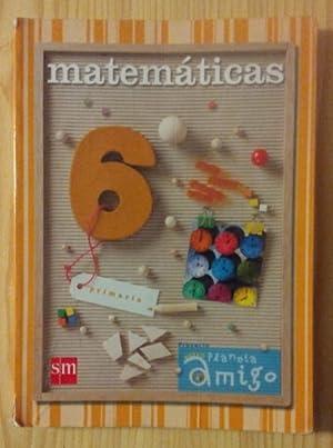 Proyecto Nuevo Planeta Amigo. Matemáticas, 6. Educación: Aranzubía Ruiz, Valvanera