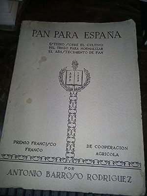 PAN PARA ESPAÑA. Estudio sobre el cultivo del trigo para normalizar el abastecimiento de pan...