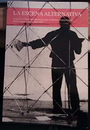 La escena alternativa. Actas de los Encuentros Internacionales de Editores Independientes (1994-...