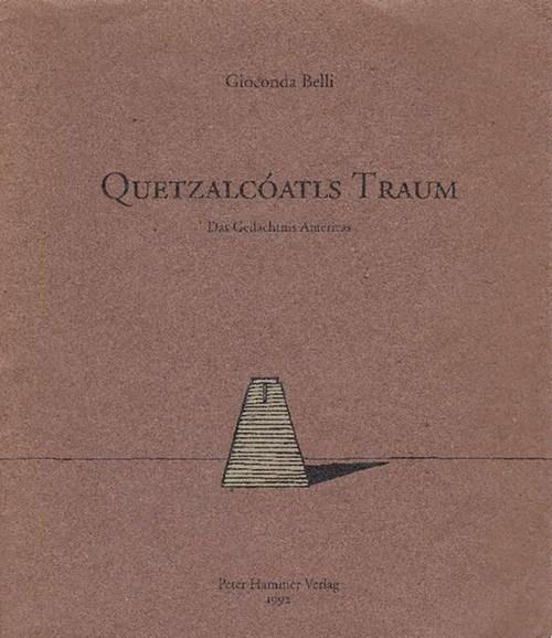 Quetzalcóatls Traum. Das Gedächtnis Amerikas. Aus dem Spanischen von Erna Pfeiffer. - Belli [Managua, 1948], Gioconda