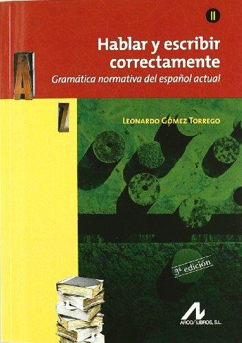Hablar y escribir correctamente 2. Gramática normativa del español actual. - Gómez Torrego, Leonardo