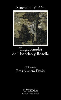 Tragicomedia de Lisandro y Roselia. Ed. Rosa Navarro Durán. [RAREZA] - Muñón, Sancho de