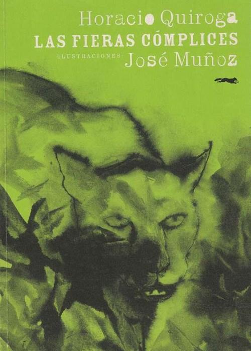 Fieras cómplices, Las. [Ilustraciones: José Muñoz]. - Quiroga, Horacio[Salto,1878-Buenos Aires,1937]