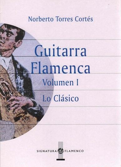 Guitarra flamenca. 2 volúmenes. Volumen 1: Lo clásico. Volumen 2: Lo contemporáneo y otros escritos. - Torres Cortés, Norberto [Lyon, 1960]