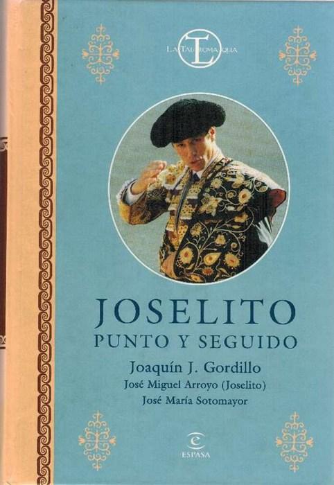 Joselito punto y seguido. - Gordillo, Joaquín J.; José Miguel (Joselito) Arroyo und José María Sotomayor