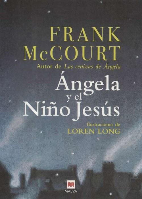 Angela y el niño Jesús. Edad: 7+. - McCourt, Frank y und Loren Long (Il.)