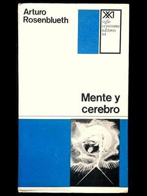 Mente y cerebro. Una filosofía de la ciencia.: Rosenblueth, Arturo