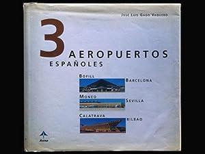 3 aeropuertos españoles: Barcelona (Bofill), Sevilla (Moneo),: Gago Vaquero, José