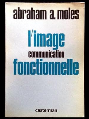 L'image communication fonctionnelle: Moles, Abraham A.