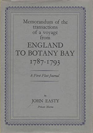 Memorandum of the Transactions of a Voyage from England to Botany Bay, 1787-1793 A First Fleet ...
