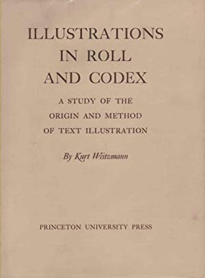 Illustrations in Roll and Codex: A Study: Weitzmann, Kurt