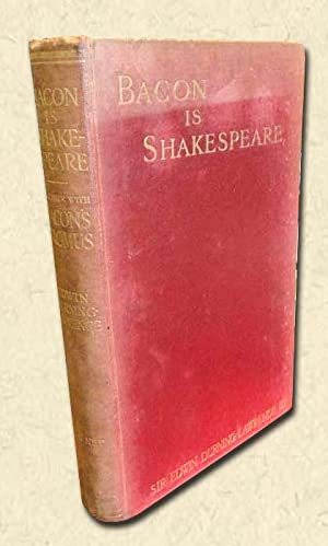 Bacon is Shakespeare Together with a Reprint: Durning-Lawrence Bt., Sir