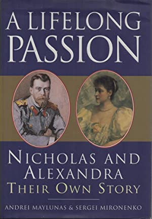A Lifelong Passion Nicholas and Alexandra -: Maylunas, Andrei; Mironenko,