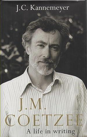 J M Coetzee: A Life in Writing: Kannemeyer, J C