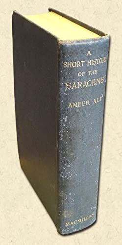A Short History of the Saracens Being: Ameer Ali, Syed