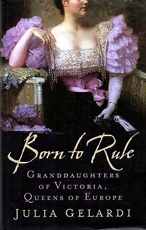 Born to Rule Granddaughters of Victoria, Queens: Gelardi, Julia