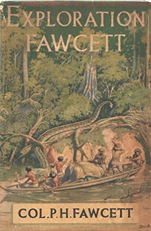 Exploration Fawcett Arranged from his manuscripts, letters,: Fawcett, Lt.-Col. P.H.