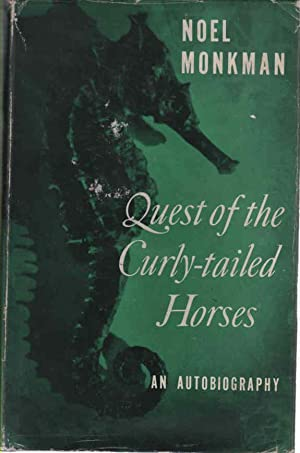 Quest of the Curly-tailed Horses An Autobiography: Monkman, Noel