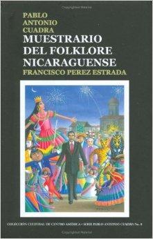 MUESTRARIO DEL FOLKLORE NICARAGUENSE: Pablo Antonio Cuadra; Francisco Pérez Estrada