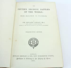 The Fifteen Decisive Battles of the World: From Marathon to Waterloo: Sir Edward Creasy, Late Chief...