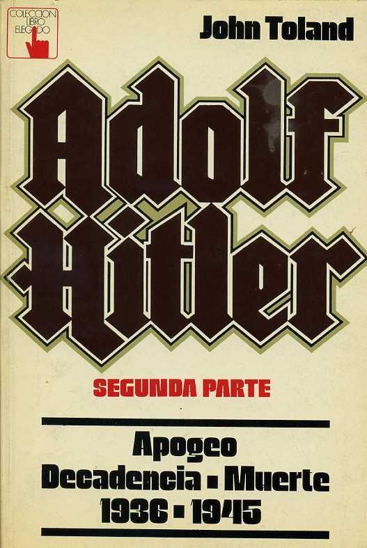 ADOLF HITLER. SEGUNDA PARTE. APOGEO. DECADENCIA-MUERTE 1936-1945 JOHN TOLAND Very Good Softcover