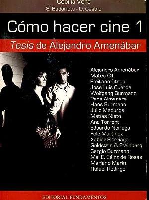 COMO HACER CINE 1. TESIS DE ALEJANDRO AMENABAR.: CECILIA VERA. S BADARIOTTI. D CASTRO