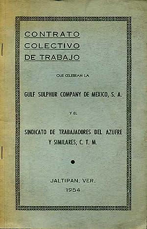 CONTRATO COLECTIVO DE TRABAJO QUE CELEBRAN LA GULF SULPHUR COMPANY DE MEXICO, SA Y EL SONDICATO DE ...