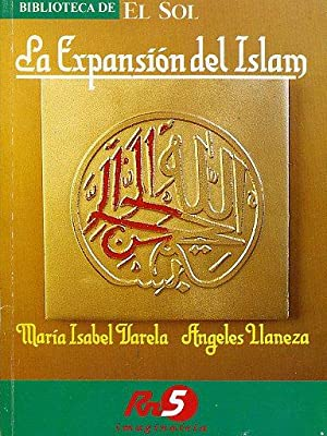 LA EXPANSION DEL ISLAM: MARIA ISABEL VARELA. ANGELES LLANEZA