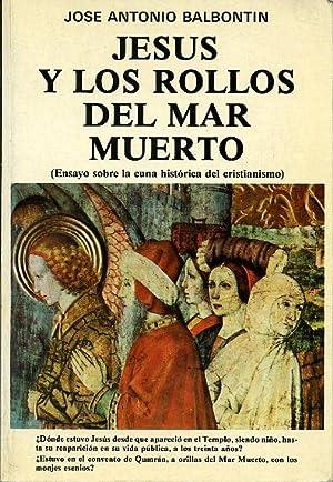 JESUS Y LOS ROLLOS DEL MAR MUERTO (ENSAYO SOBRE LA CUNA HISTORICA DEL CRISTIANISMO): JOSE ANTONIO ...