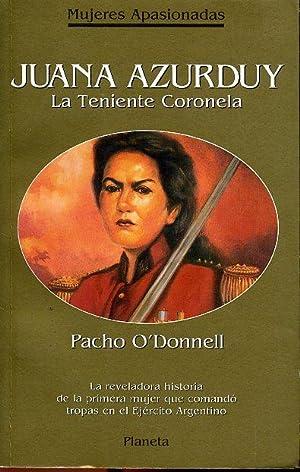 JUANA AZURDUY. LA TENIENTE CORONELA. LA REVELADORA: PACHO O DONNELL