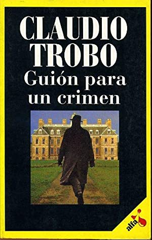 GUION PARA UN CRIMEN: CLAUDIO TROBO