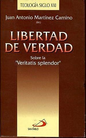 "LIBERTAD DE VERDAD. SOBRE LA ""VERITATIS SPLENDOR"": JUAN AMTONIO MARTINEZ CAMINO (ED.)"
