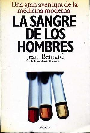 LA SANGRE DE LOS HOMBRES. UNA GRAN AVENTURA DE LA MEDICINA MODERNA: JEAN BERNARD