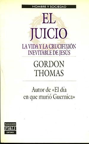 EL JUICIO. LA VIDA Y LA CRUCIFIXION INEVITABLE DE JESUS: GORDON THOMAS