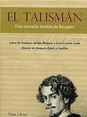EL TALISMAN . UNA ZARZUELA INEDITA DE: GUSTAVO ADOLFO BECQUER