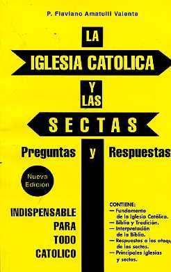LA IGLESIA CATOLICA Y LAS SECTAS. PREGUNTAS: P. FLAVIANO AMATULLI