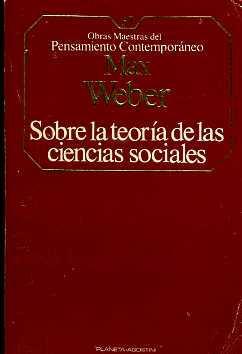 SOBRE LA TEORIA DE LAS CIENCIAS SOCIALES: MAX WEBER