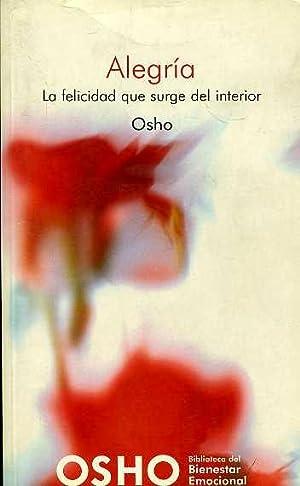 ALEGRIA. LA FELICIDAD QUE SURGE DEL INTERIOR: OSHO