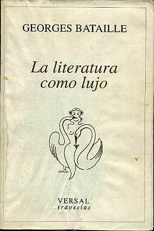 LA LITERATURA COMO LUJO. INTRODUCCION Y SELECCION: GEORGES BATAILLE