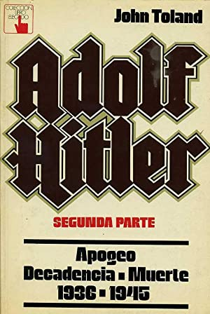 ADOLF HITLER. SEGUNDA PARTE. APOGEO. DECADENCIA-MUERTE 1936-1945: JOHN TOLAND